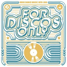 For Discos Only: Indie Dance Music 1976-1981 by Various Artists