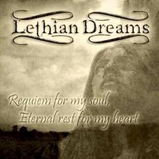 Requiem For My Soul, Eternal Rest For My Heart mp3 Album by Lethian Dreams
