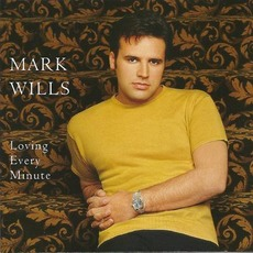 Loving Every Minute mp3 Album by Mark Wills