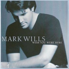 Wish You Were Here mp3 Album by Mark Wills