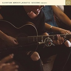 Acoustic Sessions mp3 Album by Elevation Worship