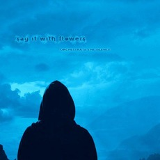 Orchestrate the Silence mp3 Album by say it with flowers
