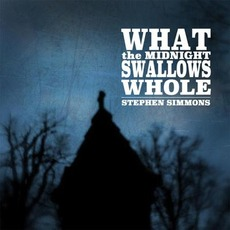 What the Midnight Swallows Whole by Stephen Simmons