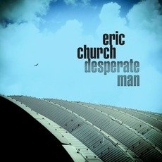 Desperate Man mp3 Album by Eric Church