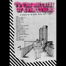 To The Outside Of Everything: A Story Of UK Post-Punk 1977-1981