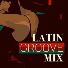 Latin Groove Mix mp3 Compilation by Various Artists