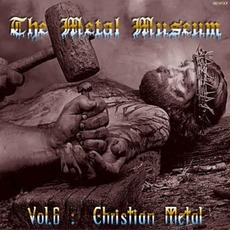 The Metal Museum, Volume 6: Christian Metal mp3 Compilation by Various Artists