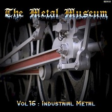 The Metal Museum, Volume 16: Industrial Metal mp3 Compilation by Various Artists