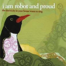 The Electricity In Your House Wants To Sing by I Am Robot And Proud