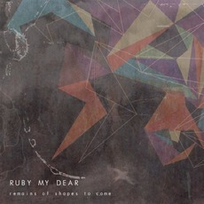 Remains Of Shapes To Come by Ruby My Dear