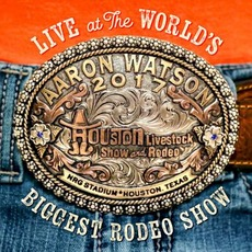 Live At The World's Biggest Rodeo Show mp3 Live by Aaron Watson