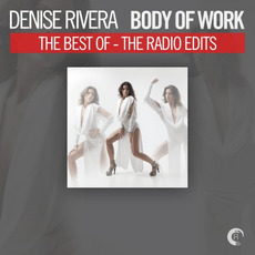 Body Of Work: The Best Of Denise Rivera - The Radio Edits by Various Artists