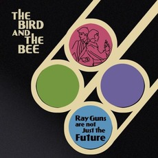 Ray Guns Are Not Just the Future mp3 Album by The Bird And The Bee