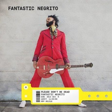 Please Don't Be Dead (Deluxe Edition) mp3 Album by Fantastic Negrito
