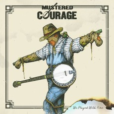 We Played With Fire by Mustered Courage