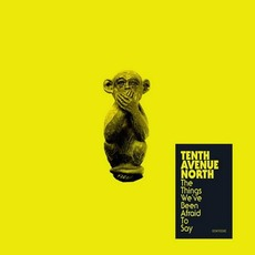 The Things We've Been Afraid to Say mp3 Album by Tenth Avenue North