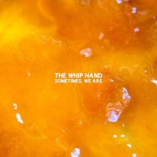 Sometimes, We Are mp3 Album by The Whip Hand