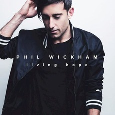 Living Hope (Deluxe Edition) by Phil Wickham