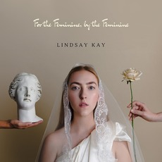 For the Feminine, by the Feminine by Lindsay Kay