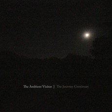 The Journey Continues mp3 Album by The Ambient Visitor