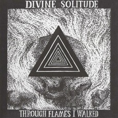 Through the Flames I Walked by Divine Solitude