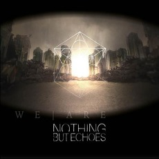 We Are by Nothing But Echoes
