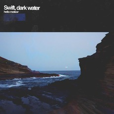 Swift, Dark Water by Hello Meteor