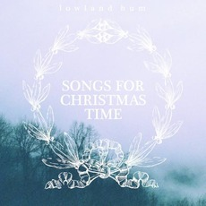Songs For Christmas Time mp3 Album by Lowland Hum