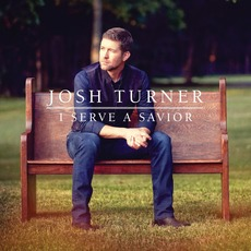 I Serve A Savior mp3 Album by Josh Turner