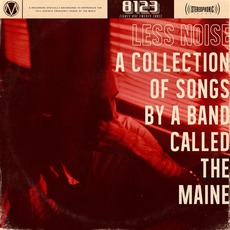 Less Noise - A Collection of Songs by a Band Called the Maine by The Maine