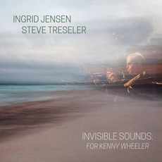Invisible Sounds: For Kenny Wheeler by Ingrid Jensen & Steve Treseler