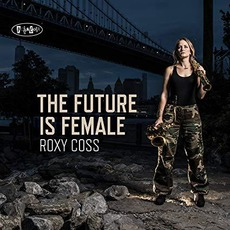 The Future Is Female mp3 Album by Roxy Coss