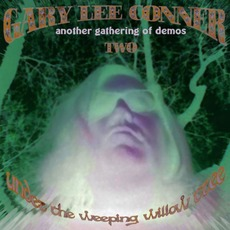 Under The Weeping Willow Tree Two: Another Gathering of Demos by Gary Lee Conner