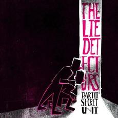 Part III: Secret Unit by The Lie Detectors