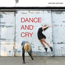 Dance and Cry mp3 Album by Mother Mother