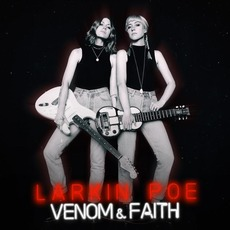 Venom & Faith by Larkin Poe