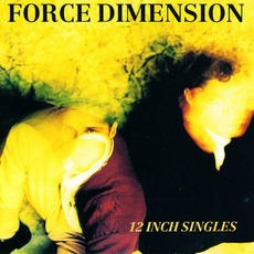12 Inch Singles by The Force Dimension