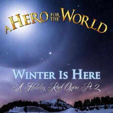 Winter Is Here (A Holiday Rock Opera, Pt. 2) by A Hero For The World