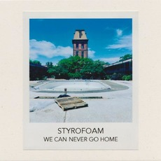 We Can Never Go Home by Styrofoam