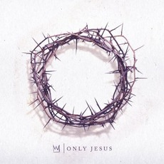 Only Jesus mp3 Album by Casting Crowns