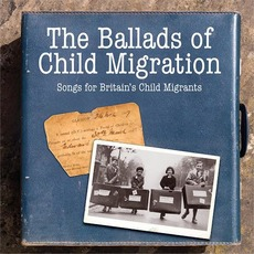 The Ballads of Child Migration: Songs for Britain's Child Migrants mp3 Compilation by Various Artists