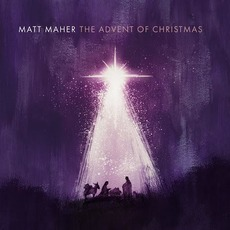 The Advent of Christmas mp3 Album by Matt Maher