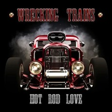 Hot Rod Love by Wrecking Trains