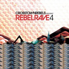 Crosstown Rebels Present Rebel Rave 4 by Various Artists