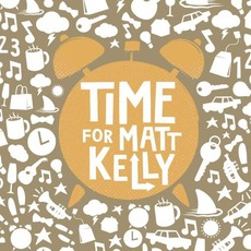 Time For Matt Kelly by Matt Kelly