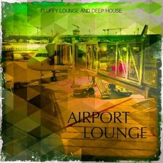 Airport Lounge, Vol. 1: Fluffy Lounge & Deep House by Various Artists