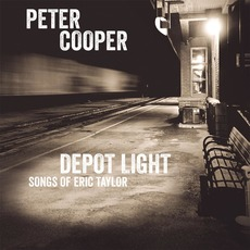 Depot Light: Songs of Eric Taylor by Peter Cooper