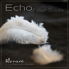 Echo of Our Souls by Kerani and Medwyn Goodall