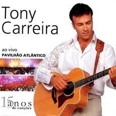 15 Anos de Canções: Ao Vivo Pavilhão Atlântico by Tony Carreira