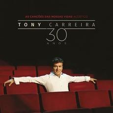 As Canções das Nossas Vidas Acústico: 30 Anos by Tony Carreira